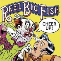 Reel Big Fish - Cheer Up!